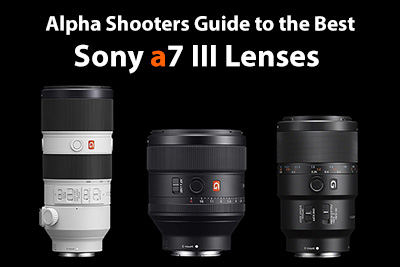 The Best Sony a7 III Lenses Guide