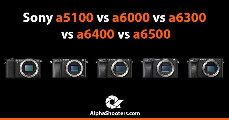 Sony a5100 vs a6000 vs a6300 vs a6400 vs a6500