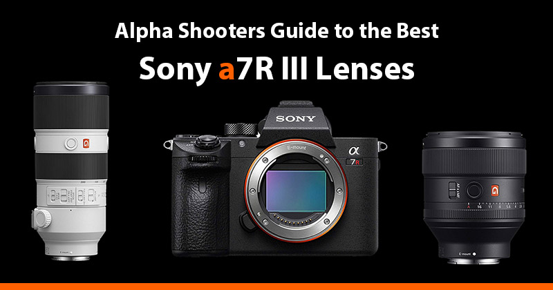 The Best Sony a7R III Lenses