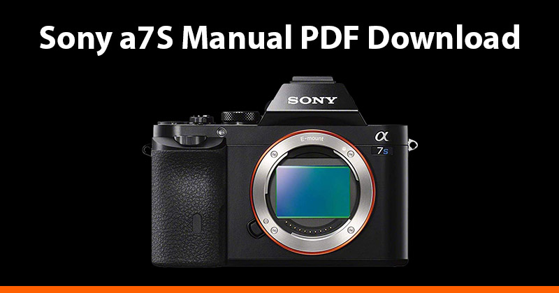 Sony a7S Manual (PDF) Download - AlphaShooters com