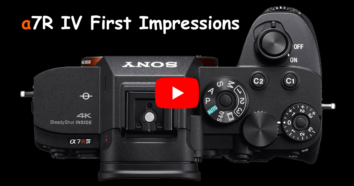 Sony a7R IV First Impressions Worth Watching - AlphaShooters com