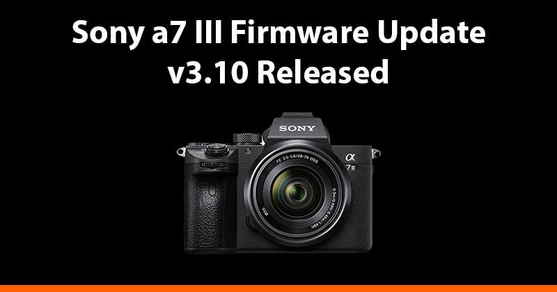 Sony a7 III Firmware Update Version 3.10