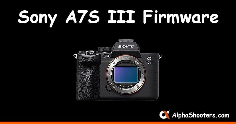 Sony A7S III Firmware
